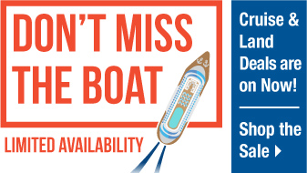 Don't Miss the Boat! Shop Cruises & Land Tours on Sale Now