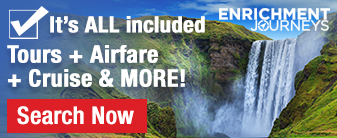 Enrichment Journeys with Airfare, Hotels, Tours, Meals & More!