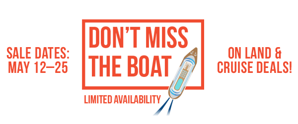 Don't Miss the Boat - Limited Availability. Sale Dates May 12-25!
